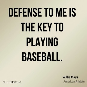 Defense to me is the key to playing baseball.