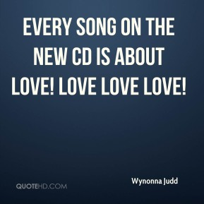 Every song on the new cd is about love! Love love love!