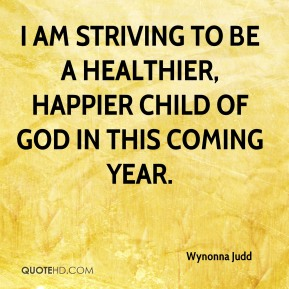 I am striving to be a healthier, happier child of God in this coming year.