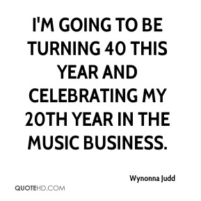 I'm going to be turning 40 this year and celebrating my 20th year in the music business.