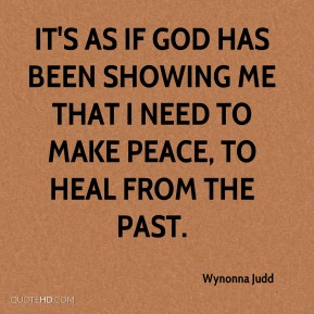 It's as if God has been showing me that I need to make peace, to heal from the past.