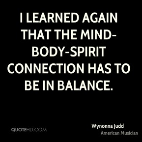 I learned again that the mind-body-spirit connection has to be in balance.