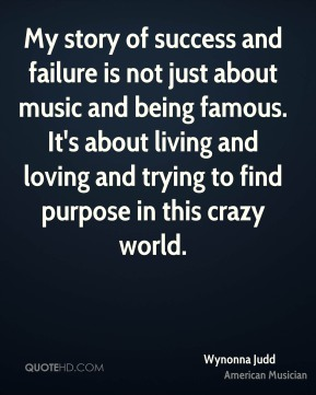 My story of success and failure is not just about music and being famous. It's about living and loving and trying to find purpose in this crazy world.