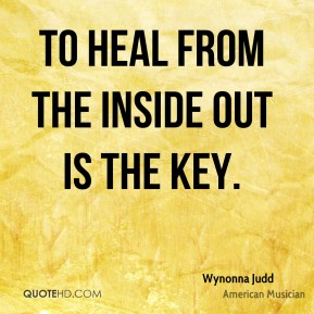 To heal from the inside out is the key.