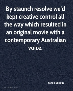 By staunch resolve we'd kept creative control all the way which resulted in an original movie with a contemporary Australian voice.