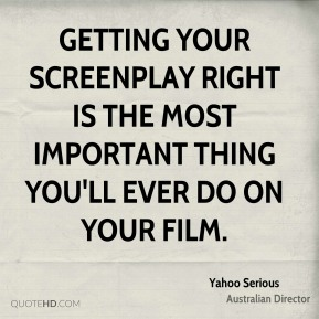 Getting your screenplay right is the most important thing you'll ever do on your film.