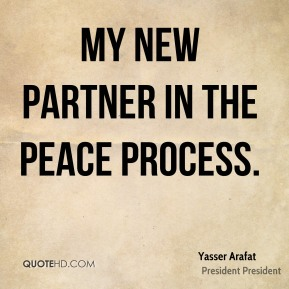 my new partner in the peace process.