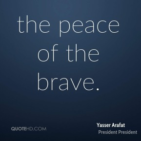 Yasser Arafat  - the peace of the brave.