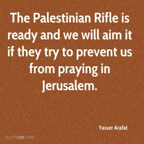 The Palestinian Rifle is ready and we will aim it if they try to prevent us from praying in Jerusalem.