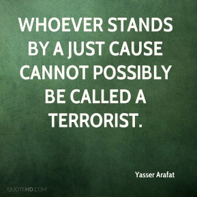 Whoever stands by a just cause cannot possibly be called a terrorist.