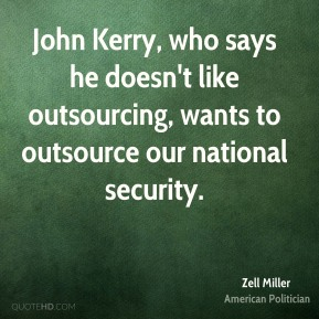 John Kerry, who says he doesn't like outsourcing, wants to outsource our national security.