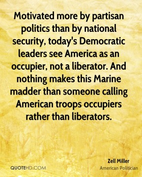 Motivated more by partisan politics than by national security, today's Democratic leaders see America as an occupier, not a liberator. And nothing makes this Marine madder than someone calling American troops occupiers rather than liberators.