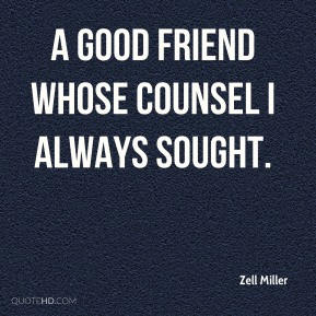 a good friend whose counsel I always sought.