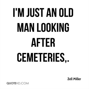 I'm just an old man looking after cemeteries.