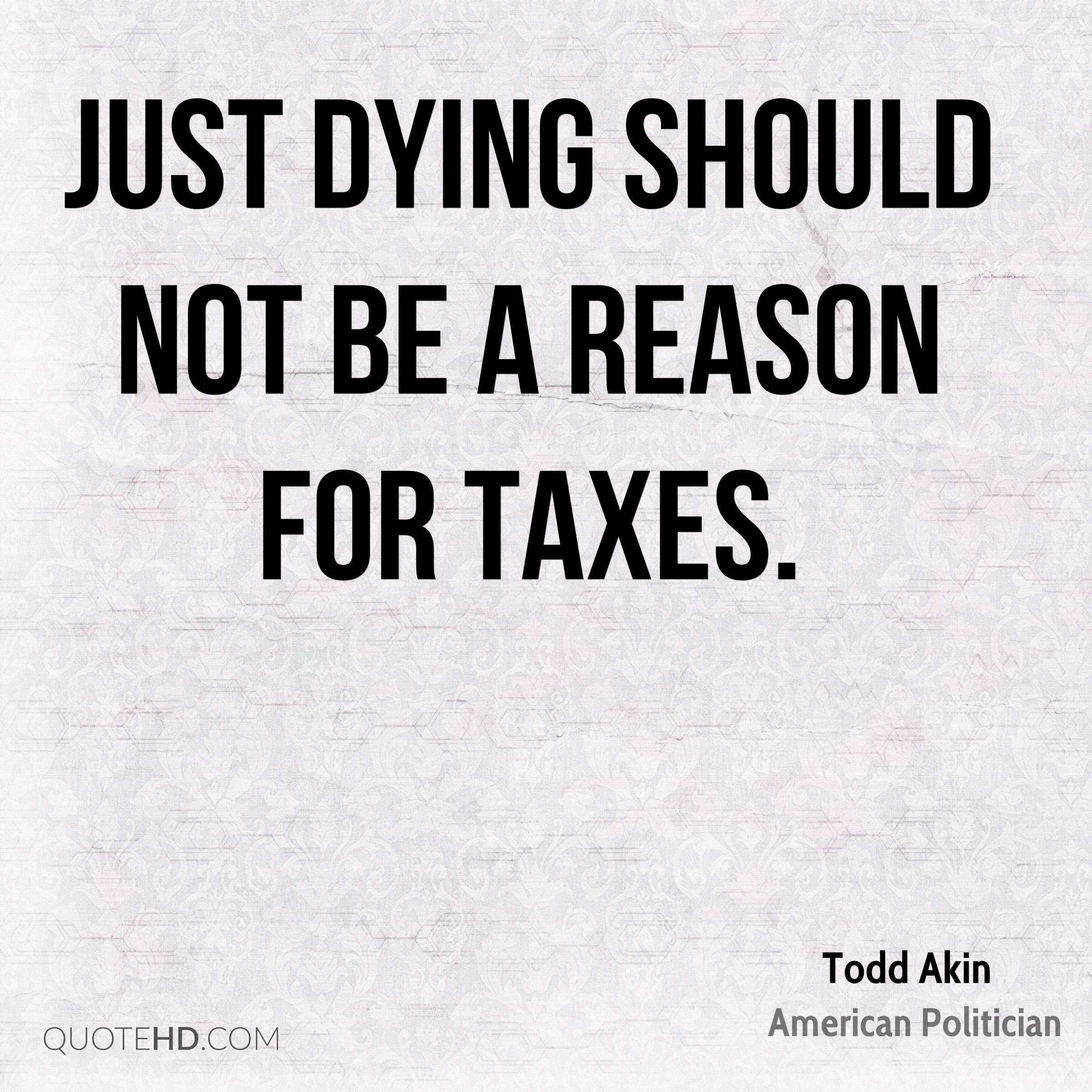 Just dying should not be a reason for taxes.