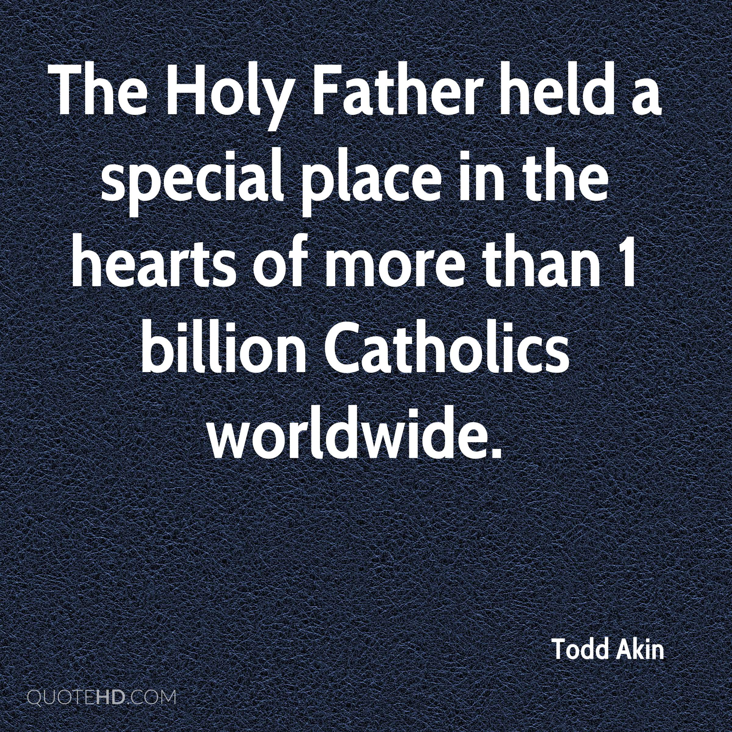 The Holy Father held a special place in the hearts of more than 1 billion Catholics worldwide.