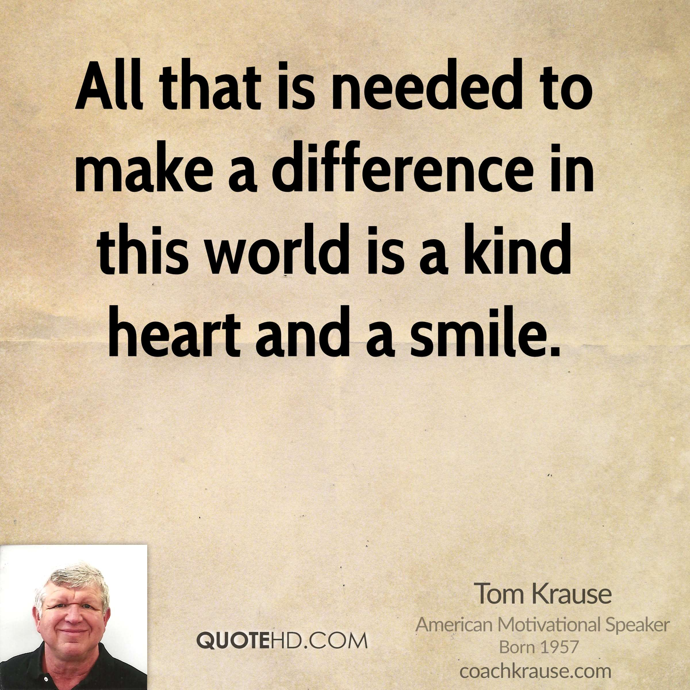 All that is needed to make a difference in this world is a kind heart and a smile.