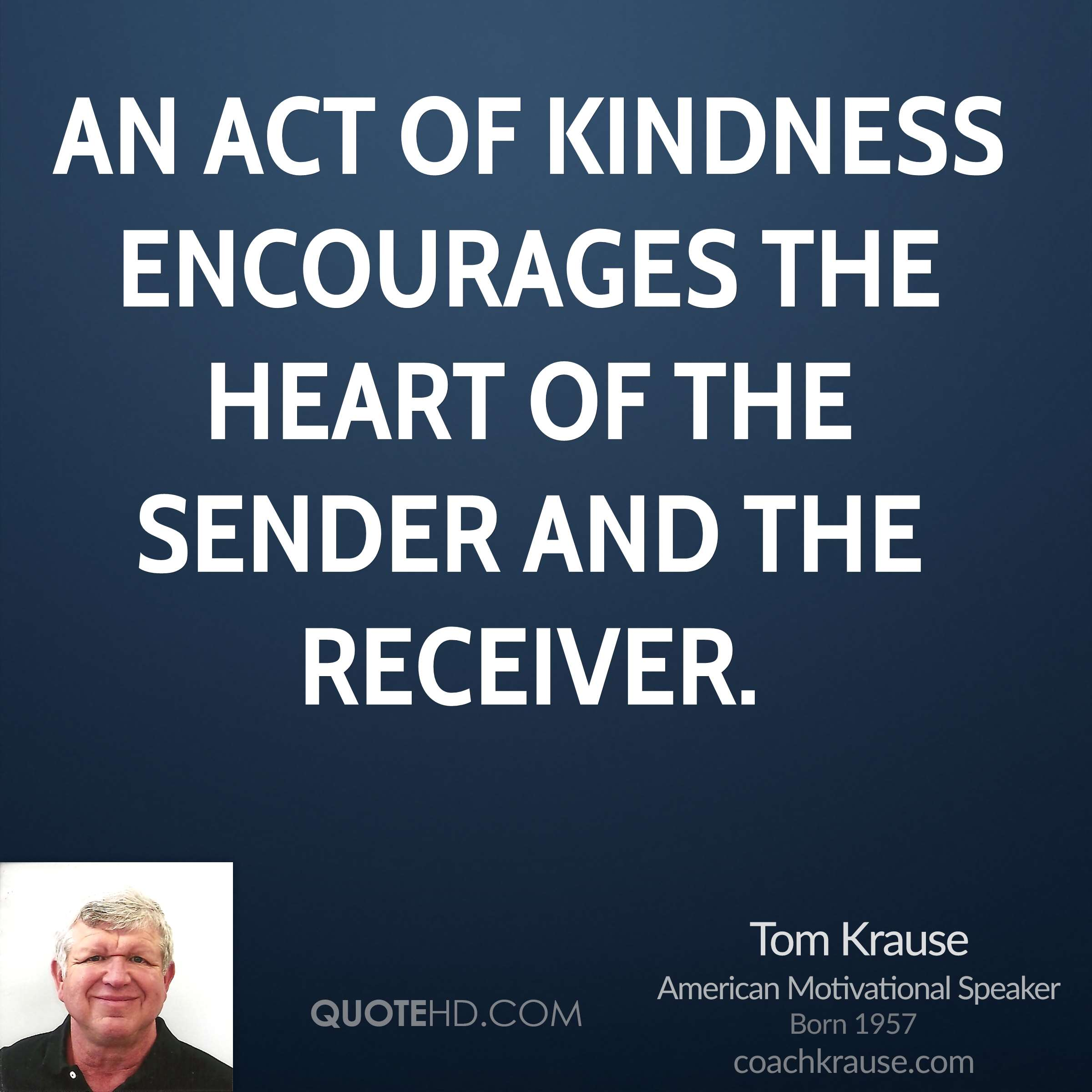 An act of kindness encourages the heart of the sender and the receiver.