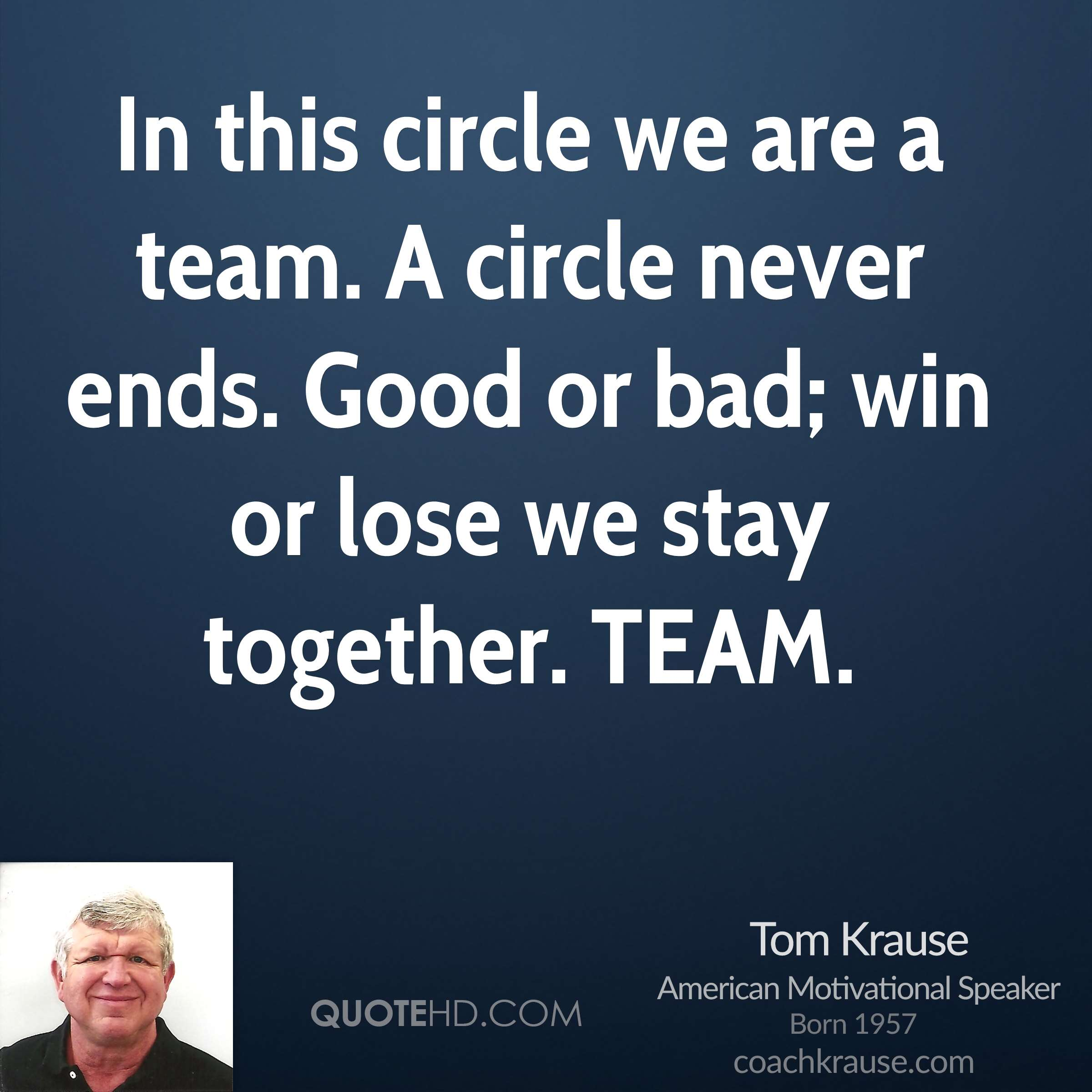 In this circle we are a team. A circle never ends. Good or bad; win or lose we stay together. TEAM.