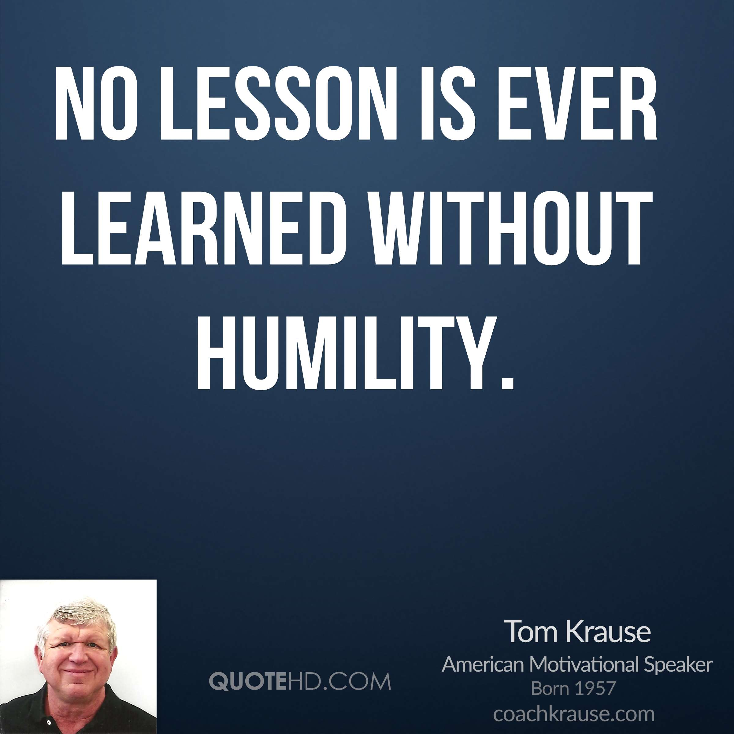 No lesson is ever learned without humility.