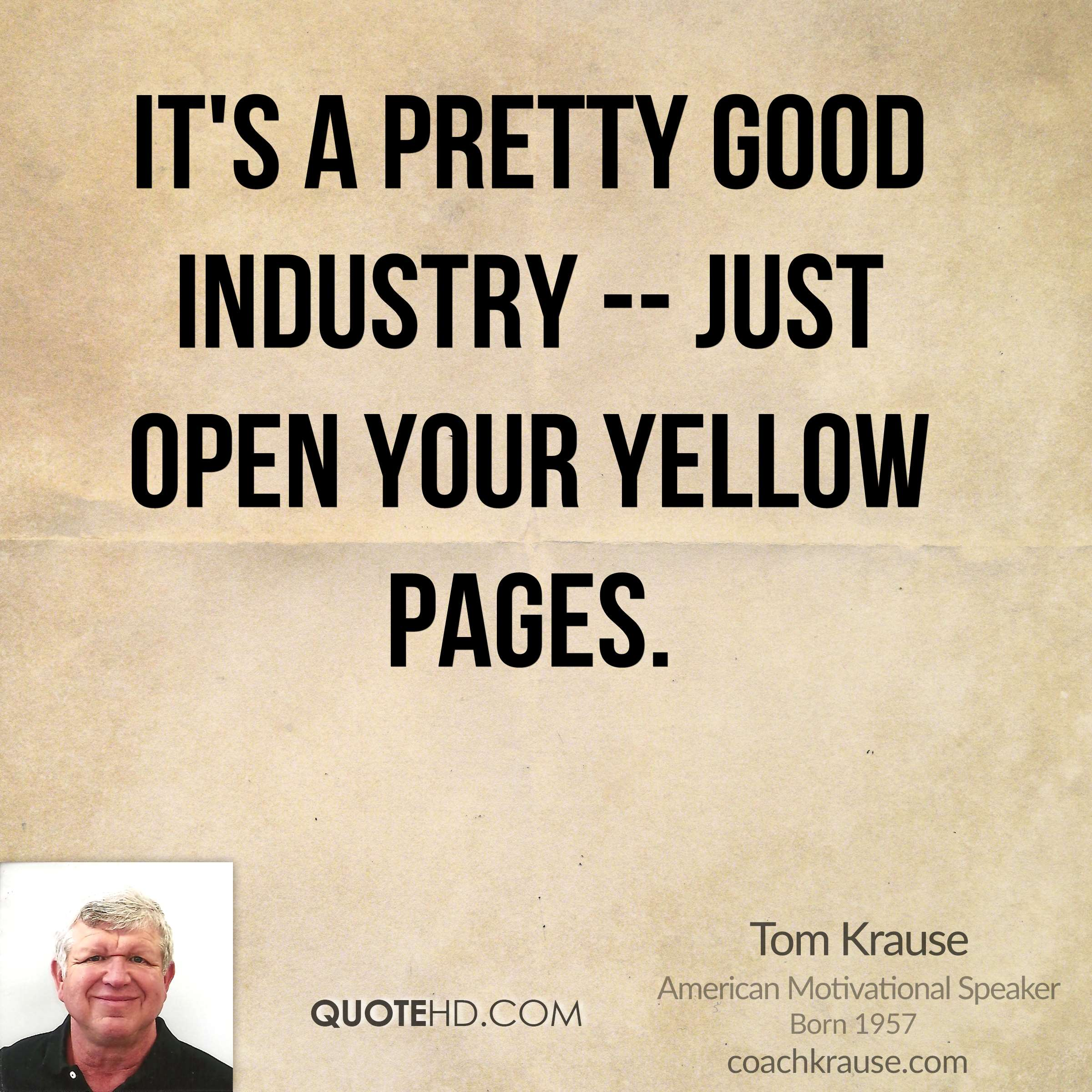 It's a pretty good industry -- just open your Yellow Pages.