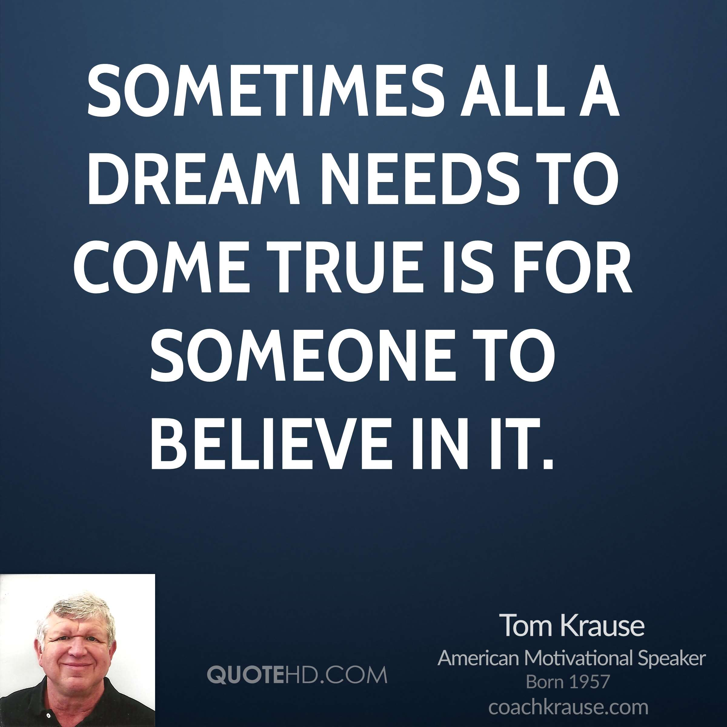 Sometimes all a dream needs to come true is for someone to believe in it.
