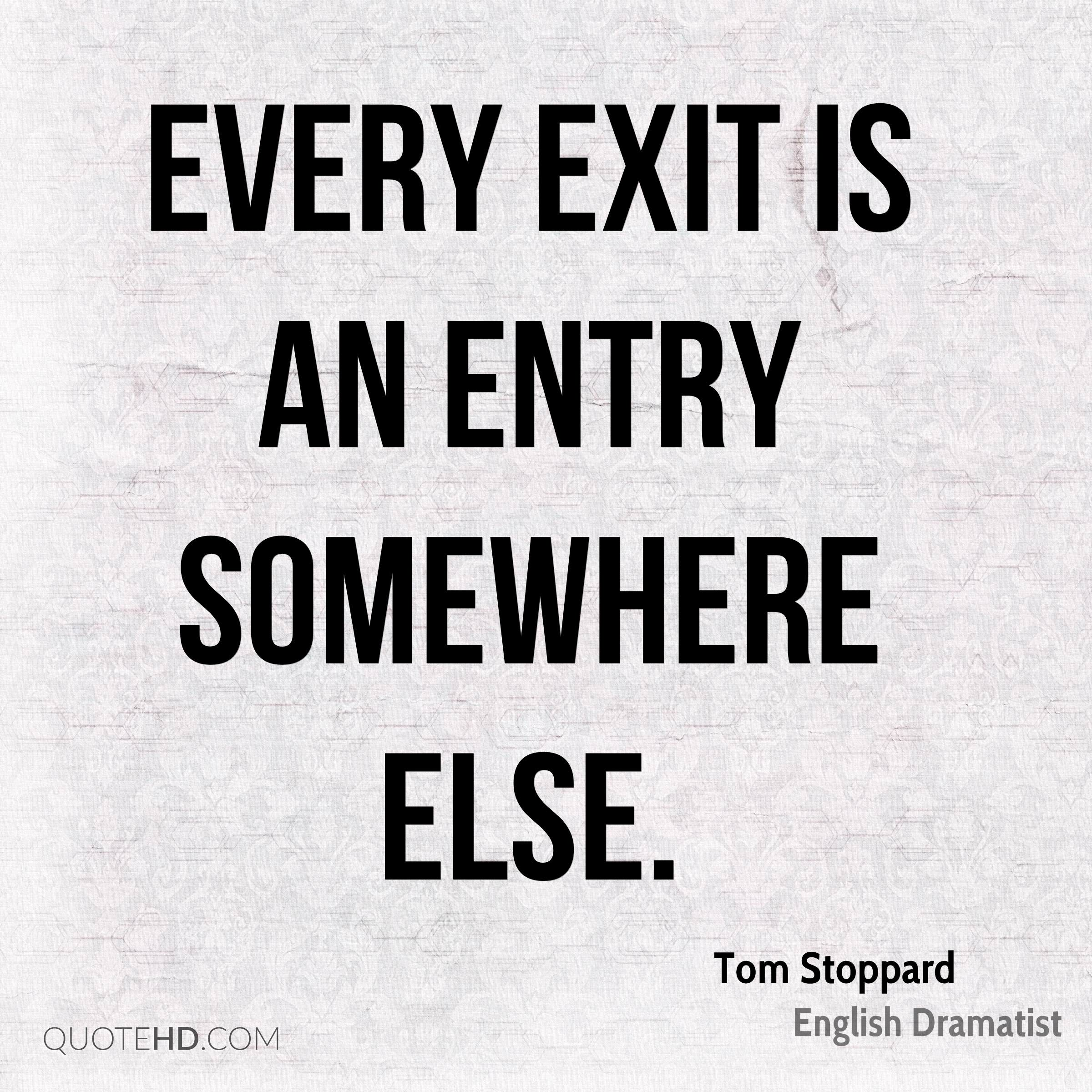 Every exit is an entry somewhere else.