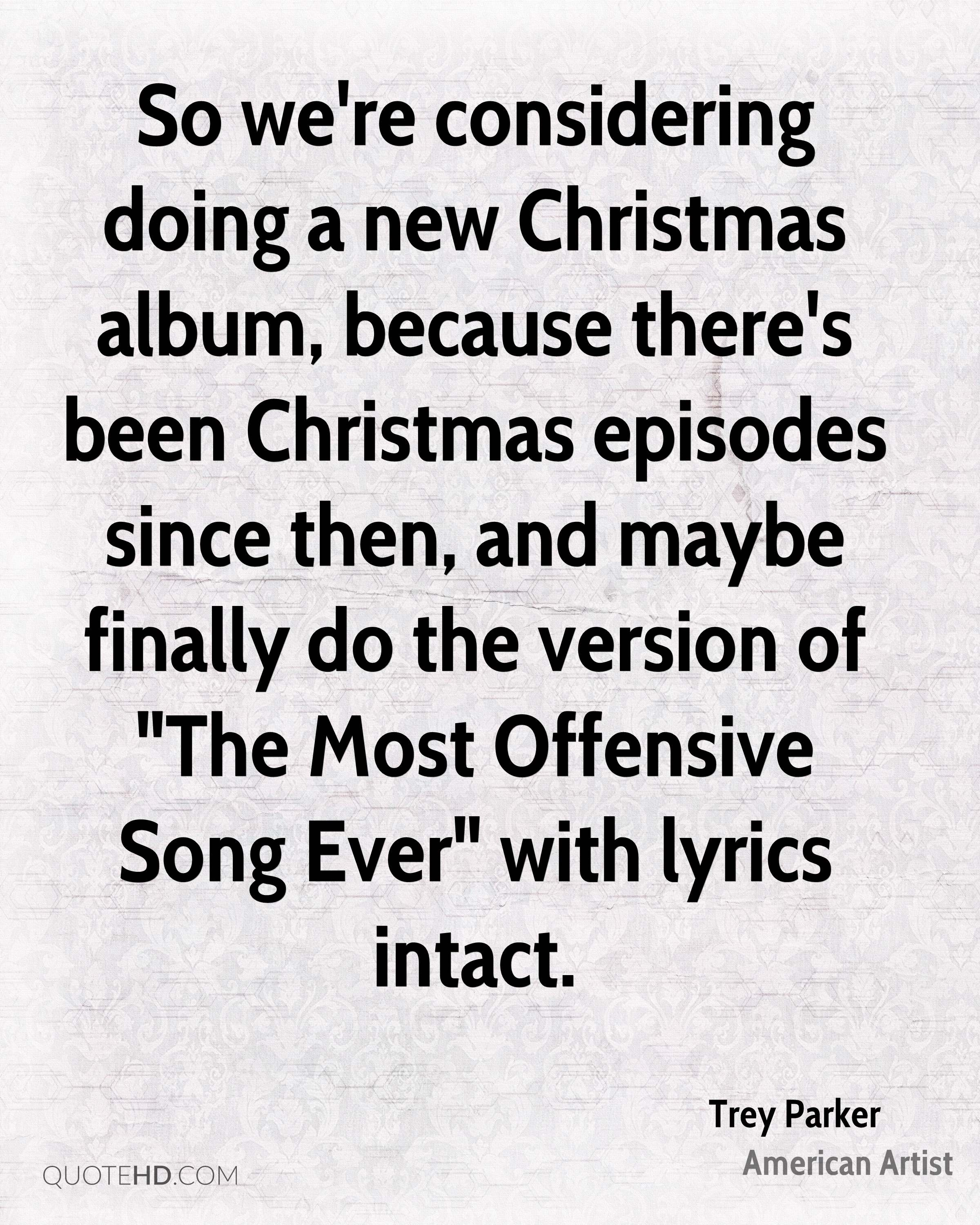"""So we're considering doing a new Christmas album, because there's been Christmas episodes since then, and maybe finally do the version of """"The Most Offensive Song Ever"""" with lyrics intact."""