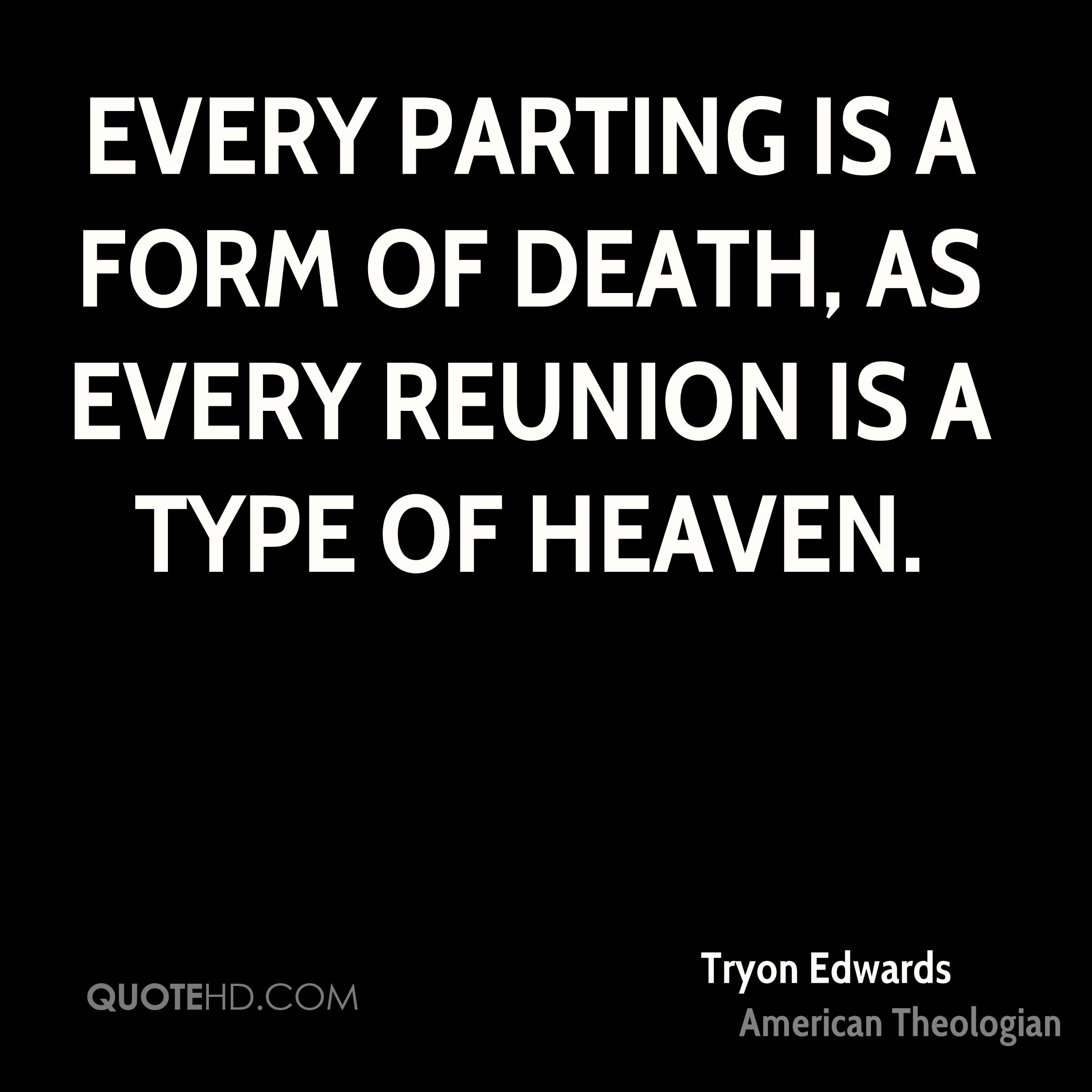 Every parting is a form of death, as every reunion is a type of heaven.