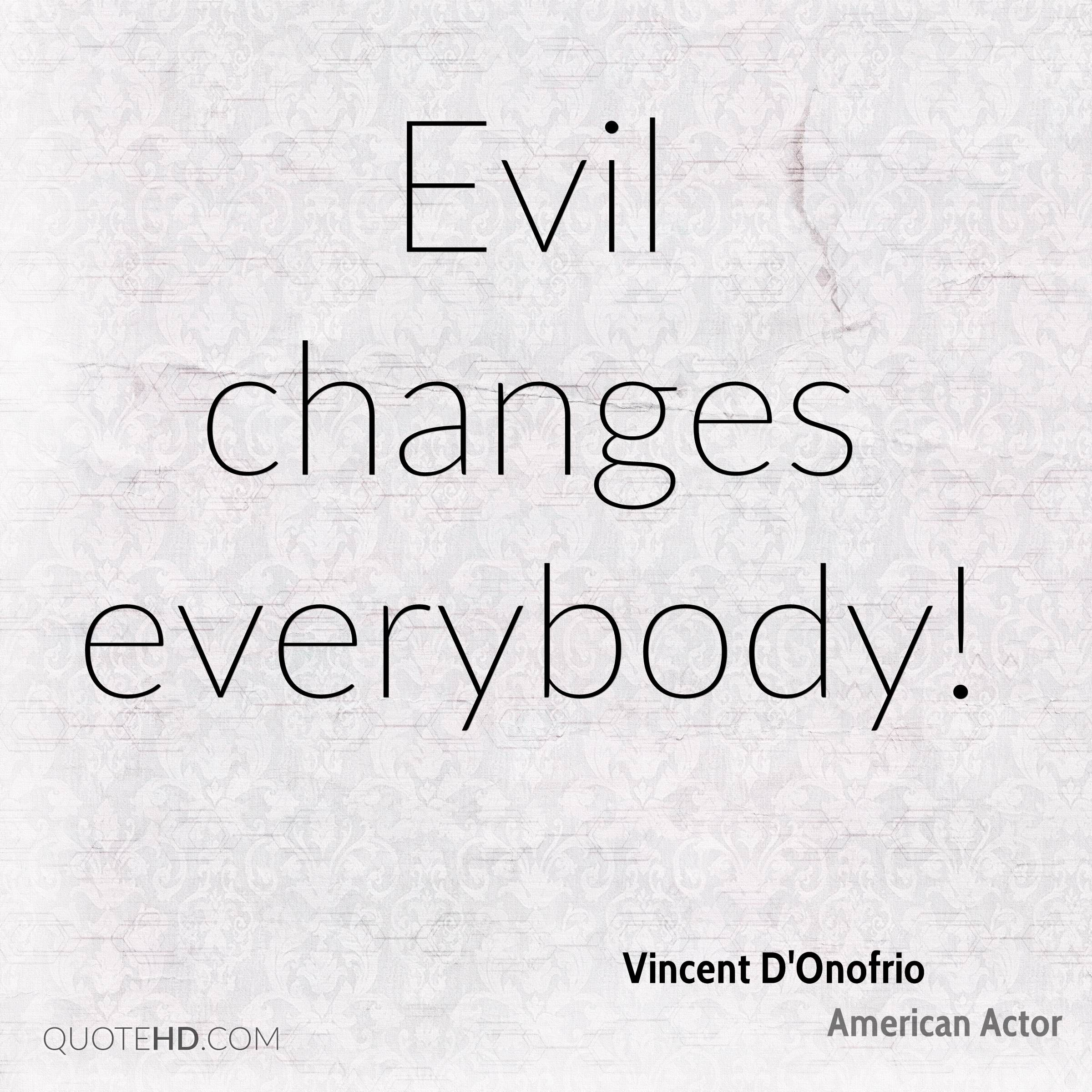 Evil changes everybody!