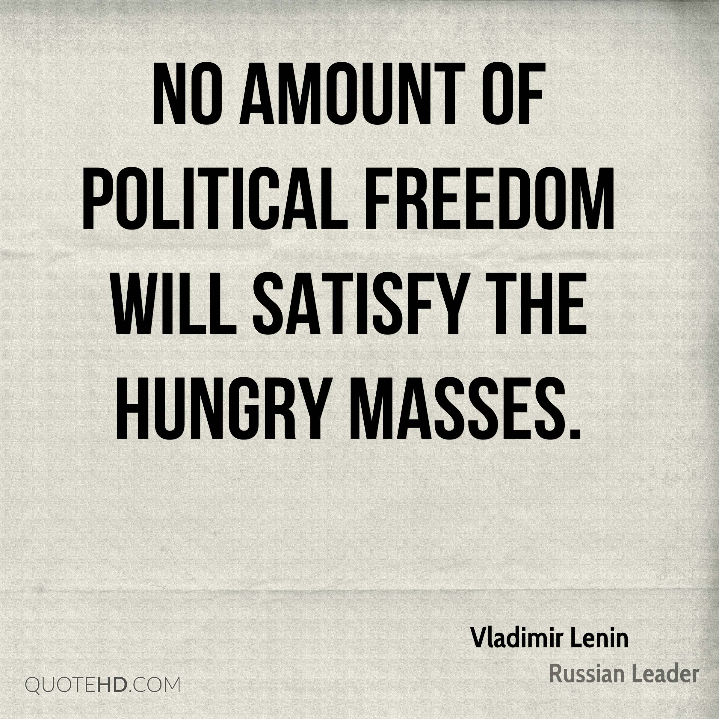No amount of political freedom will satisfy the hungry masses.