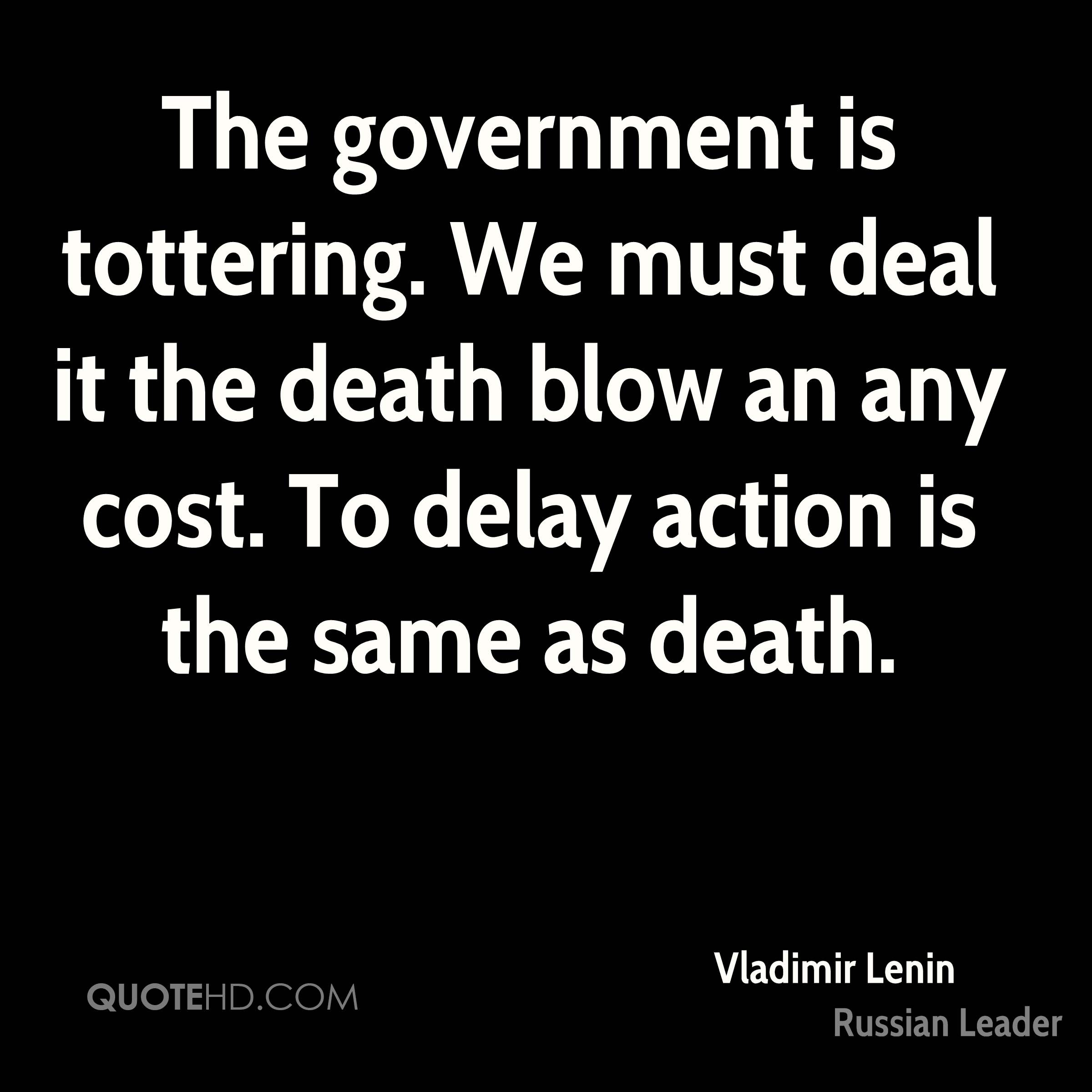 The government is tottering. We must deal it the death blow an any cost. To delay action is the same as death.