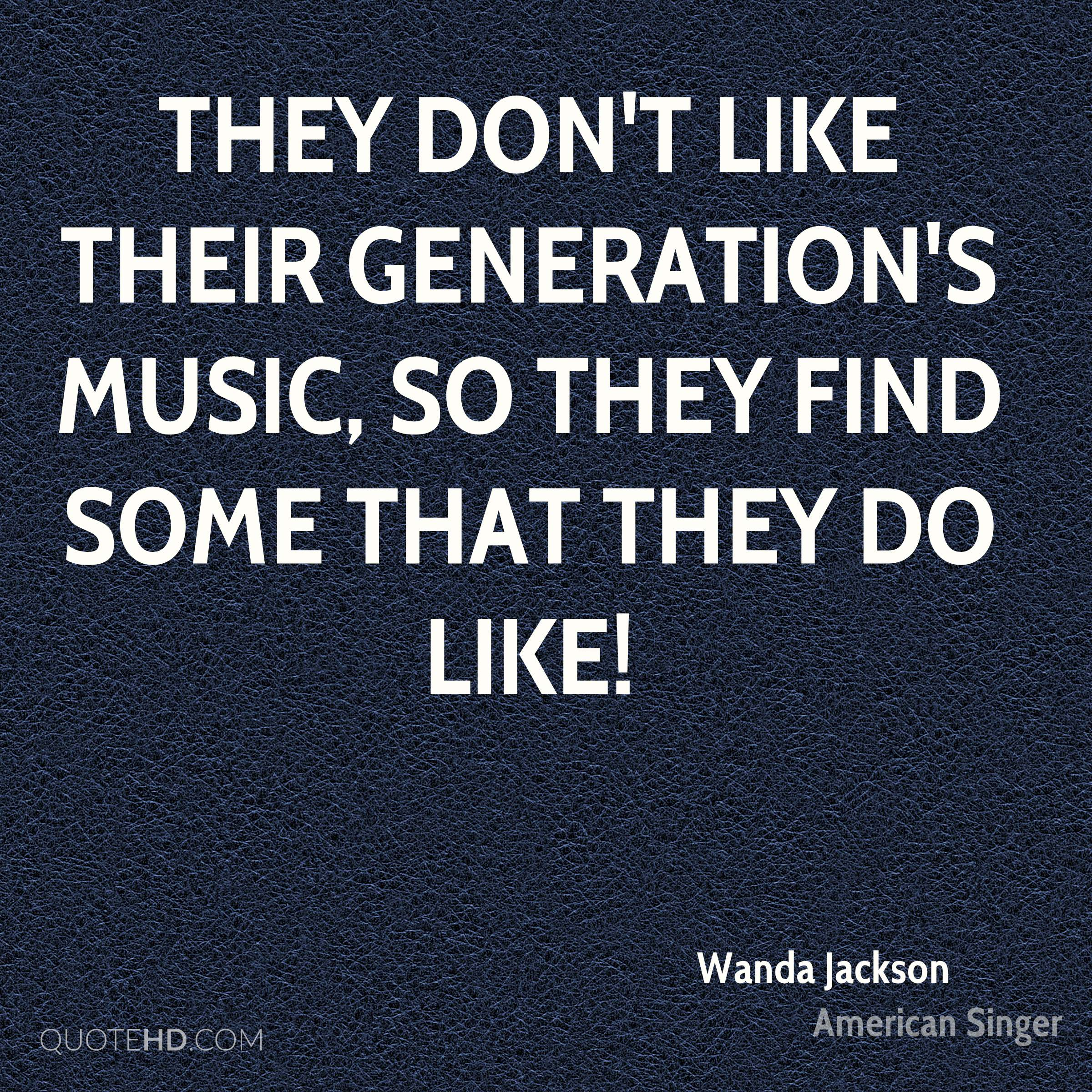 They don't like their generation's music, so they find some that they do like!