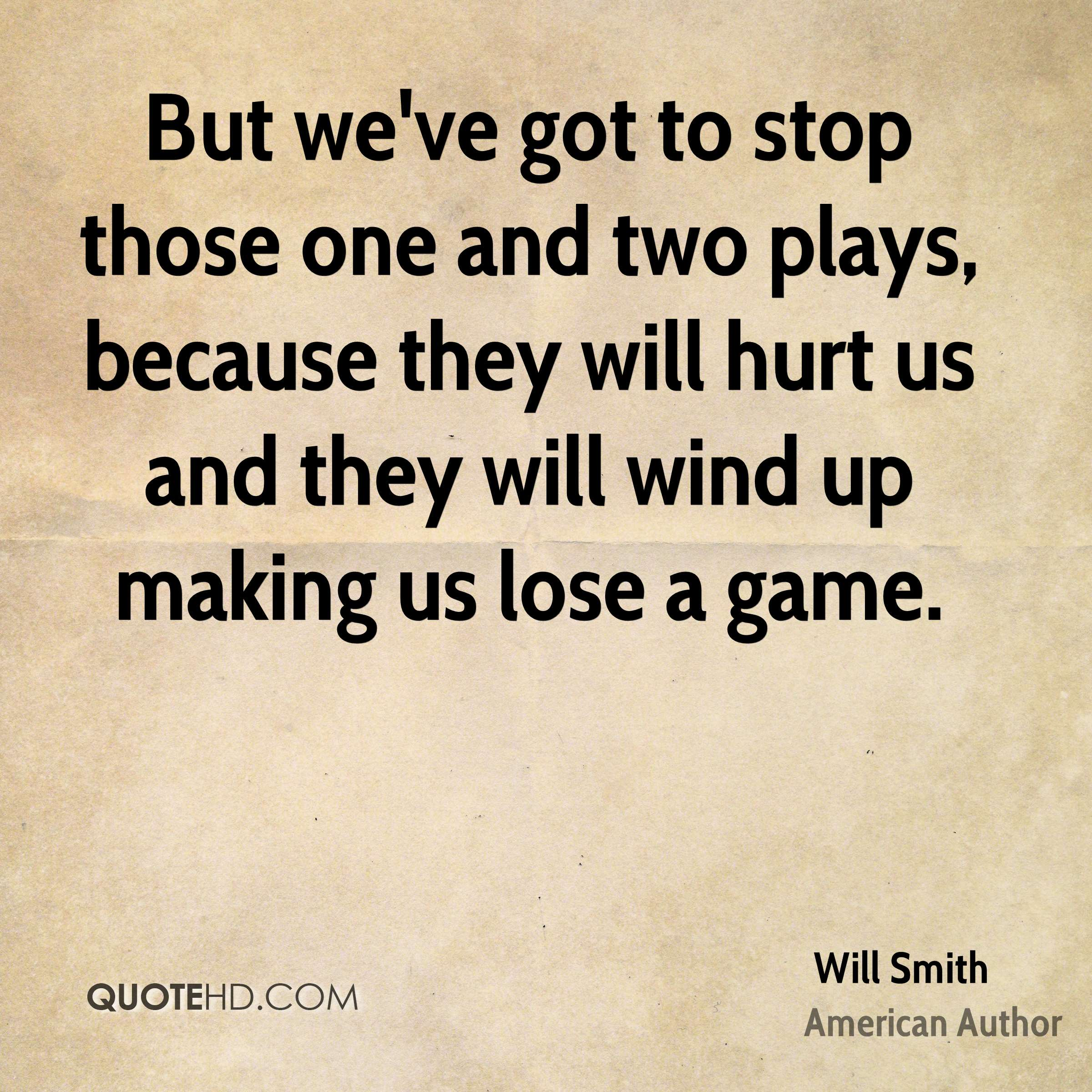But we've got to stop those one and two plays, because they will hurt us and they will wind up making us lose a game.