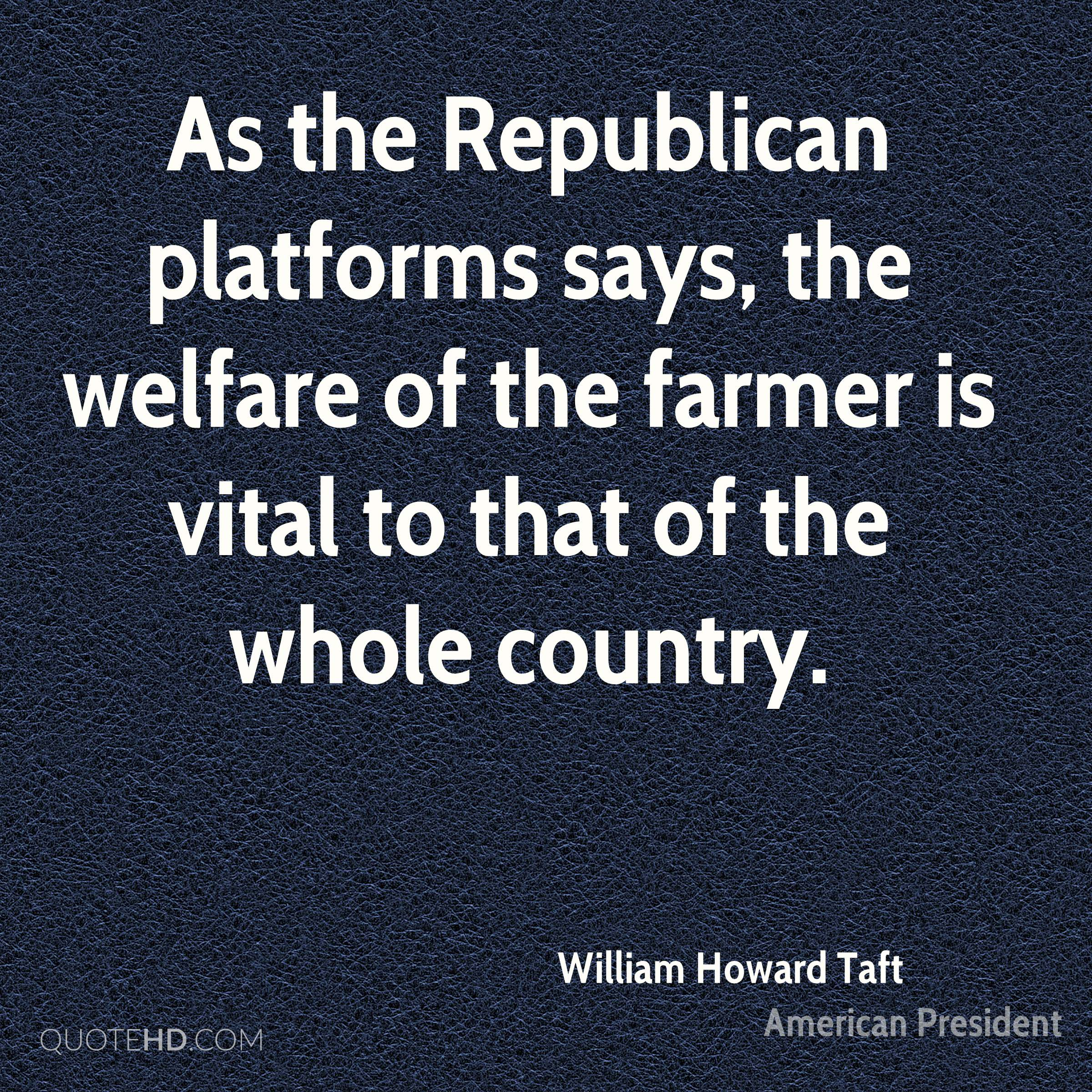 As the Republican platforms says, the welfare of the farmer is vital to that of the whole country.
