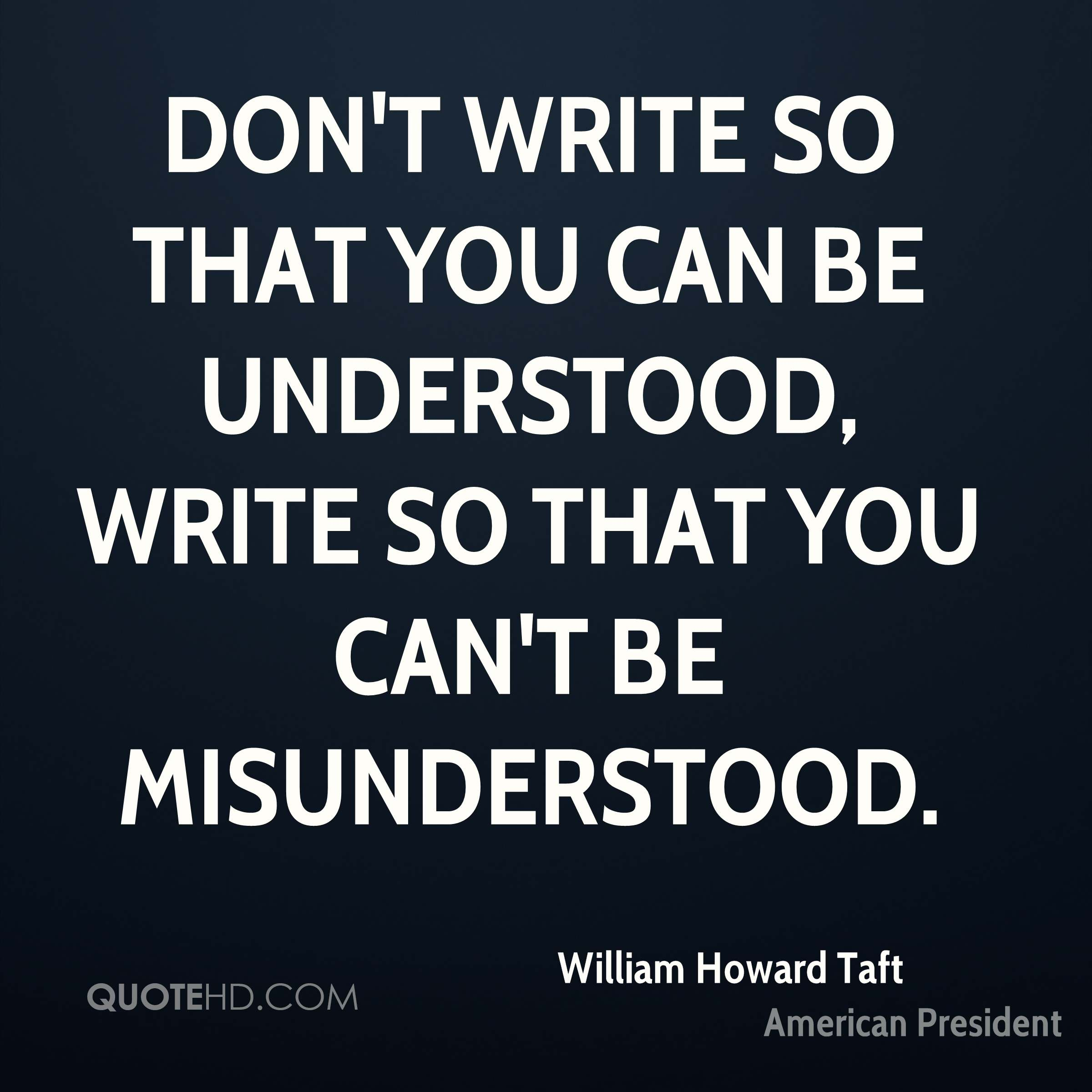 Don't write so that you can be understood, write so that you can't be misunderstood.