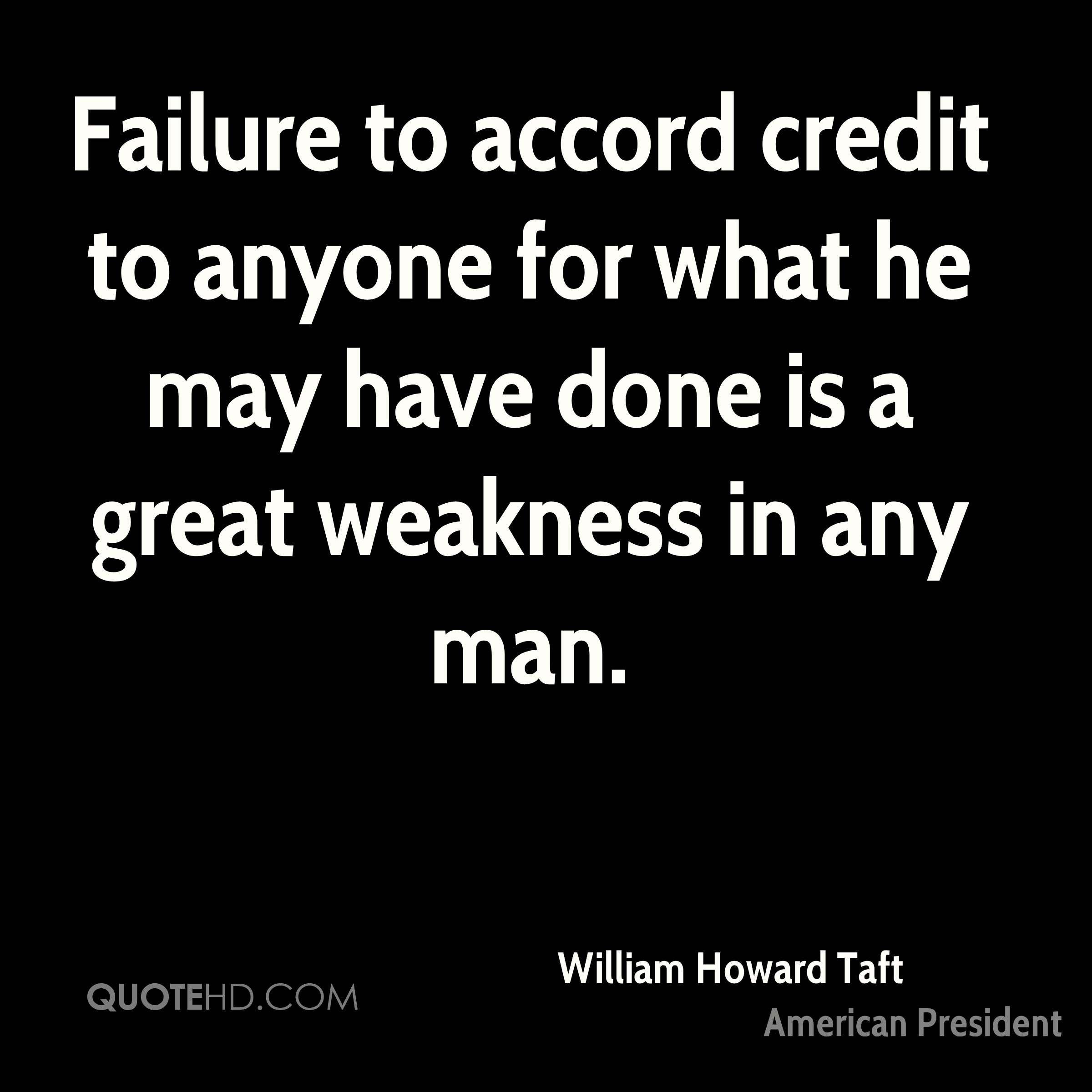 Failure to accord credit to anyone for what he may have done is a great weakness in any man.