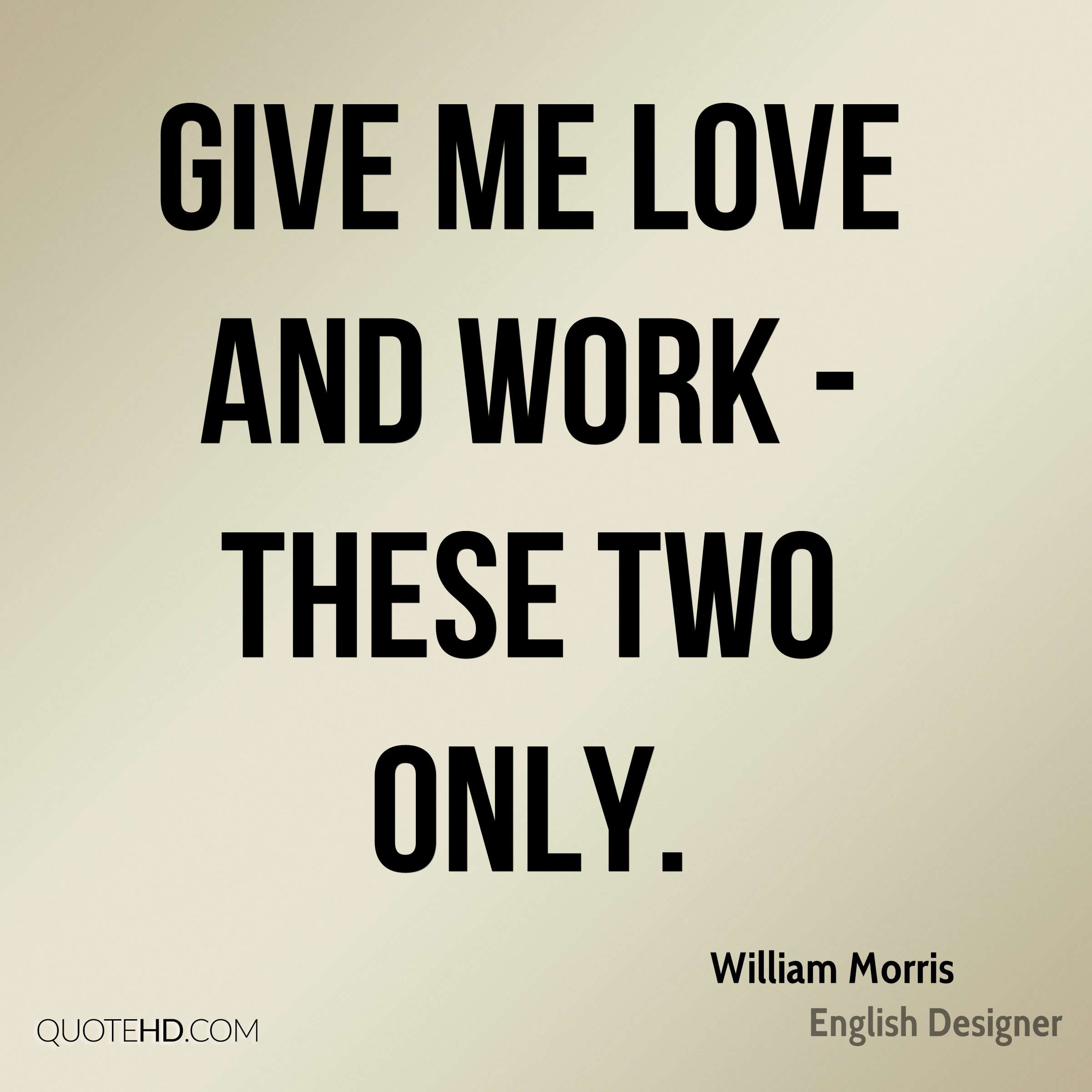 Give me love and work - these two only.