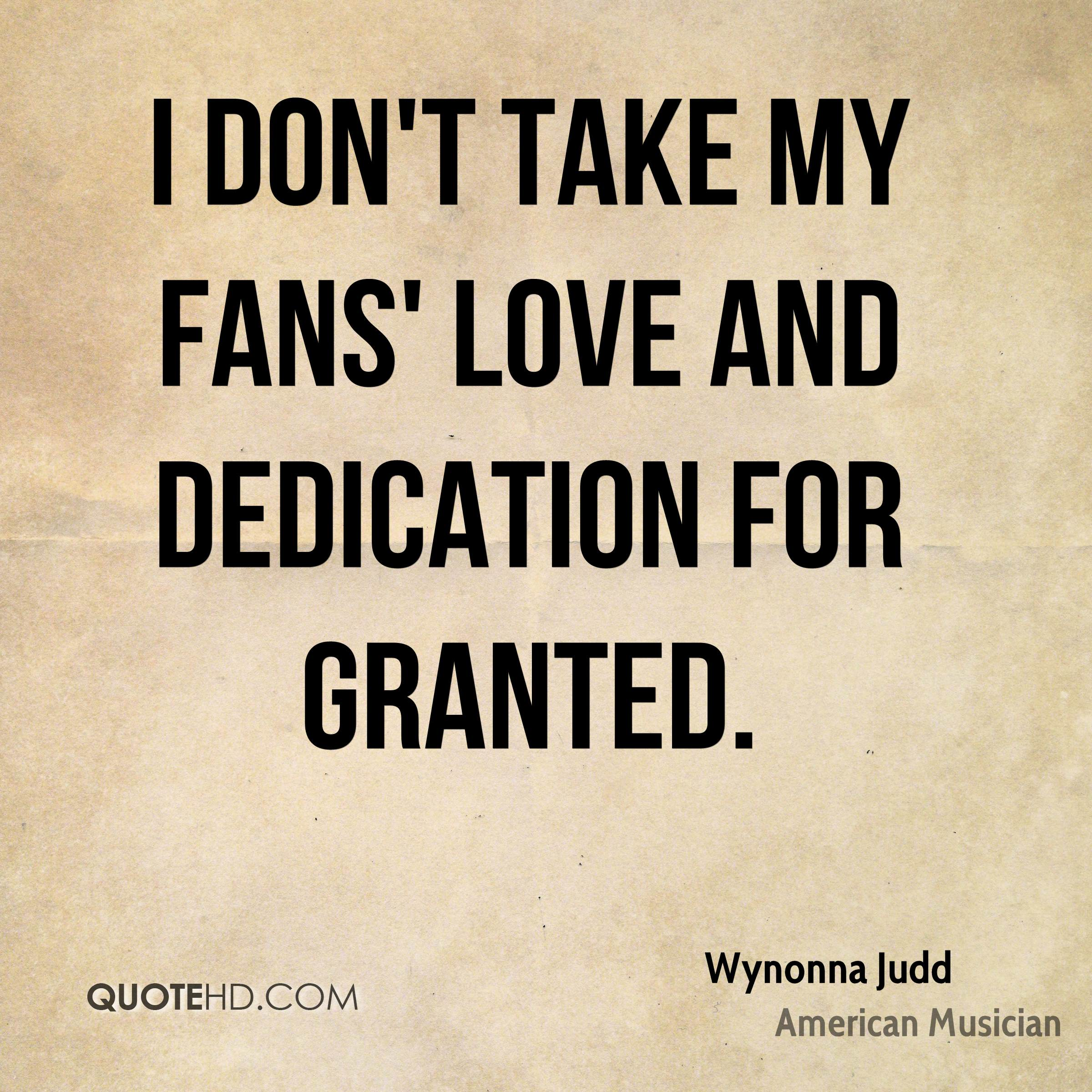 I don't take my fans' love and dedication for granted.