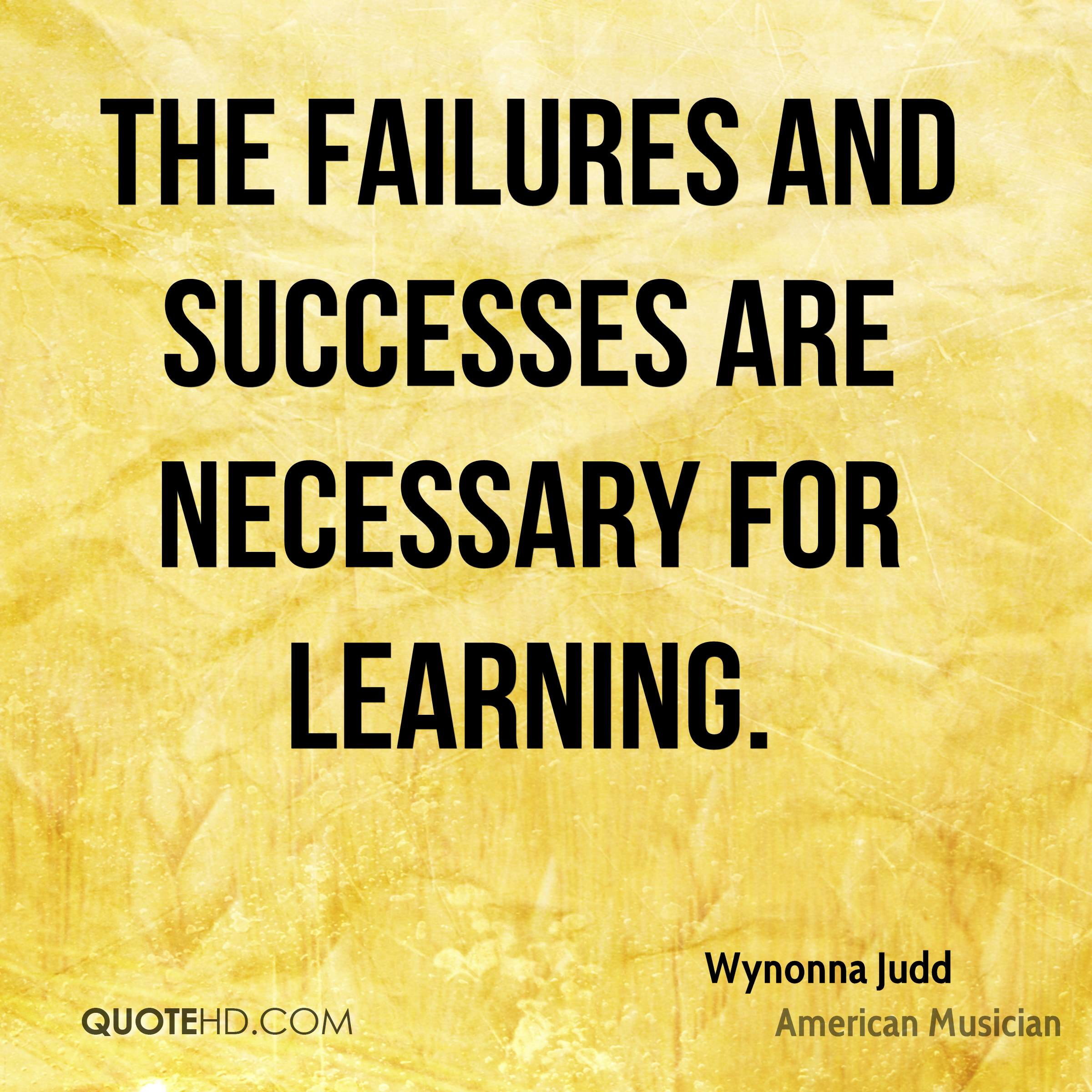 The failures and successes are necessary for learning.