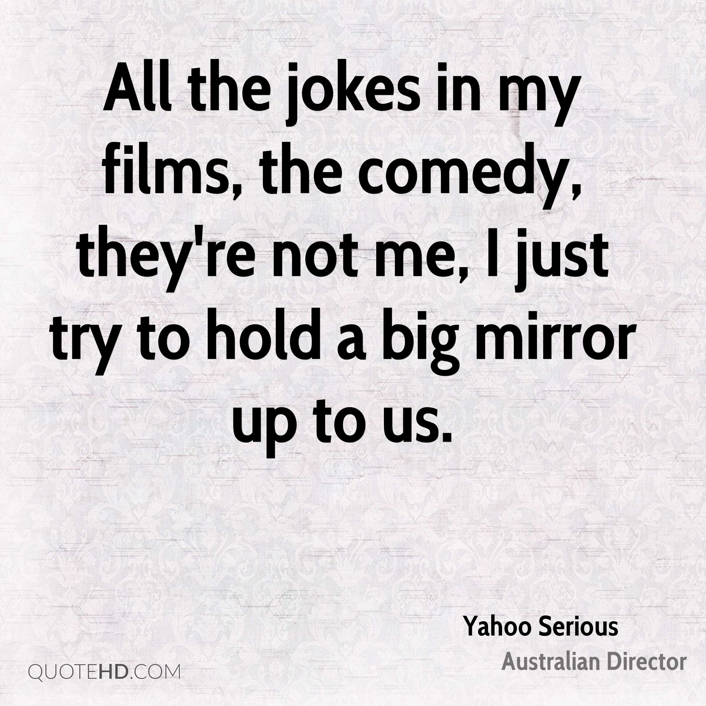 Yahoo serious quotes quotehd for Mirror jokes