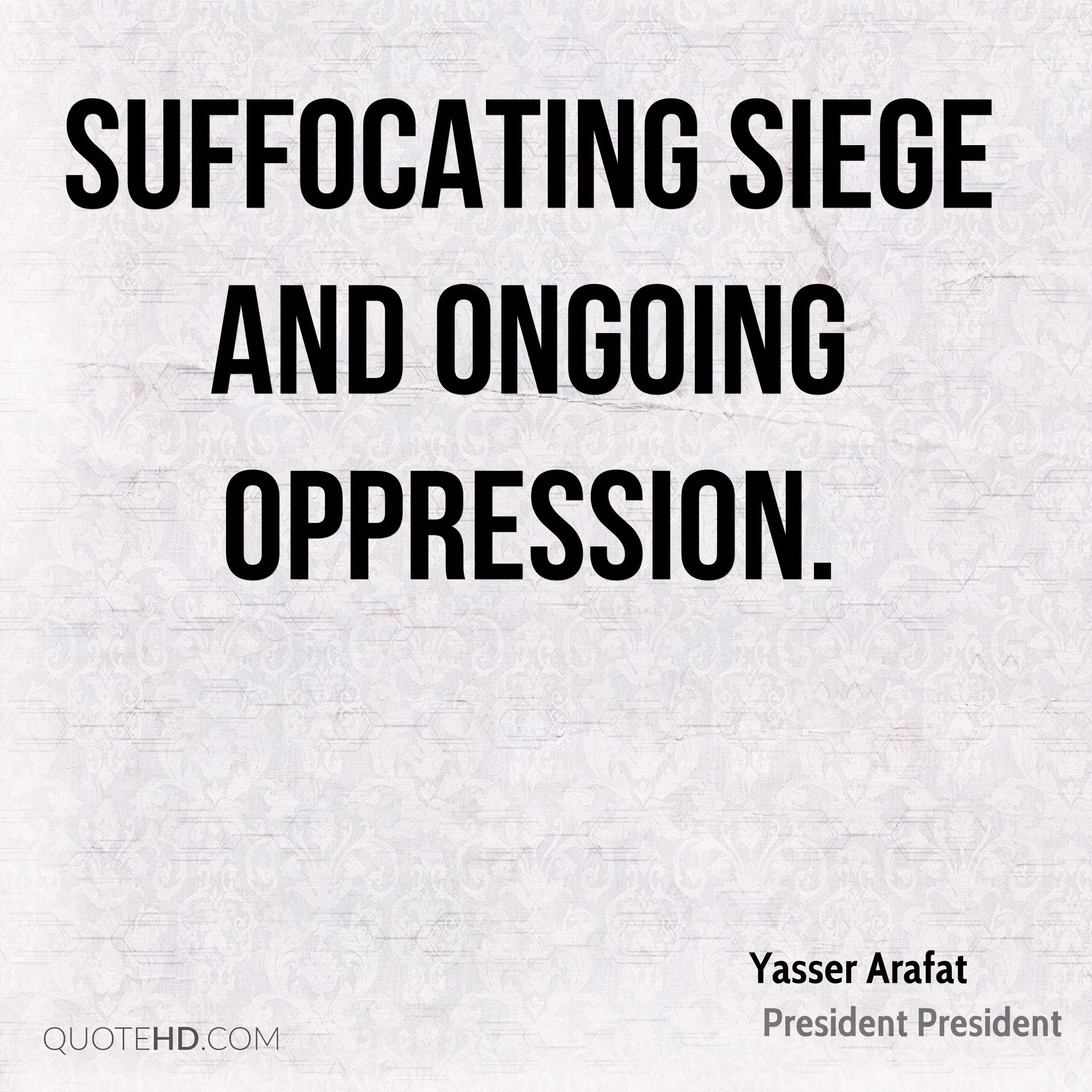 suffocating siege and ongoing oppression.