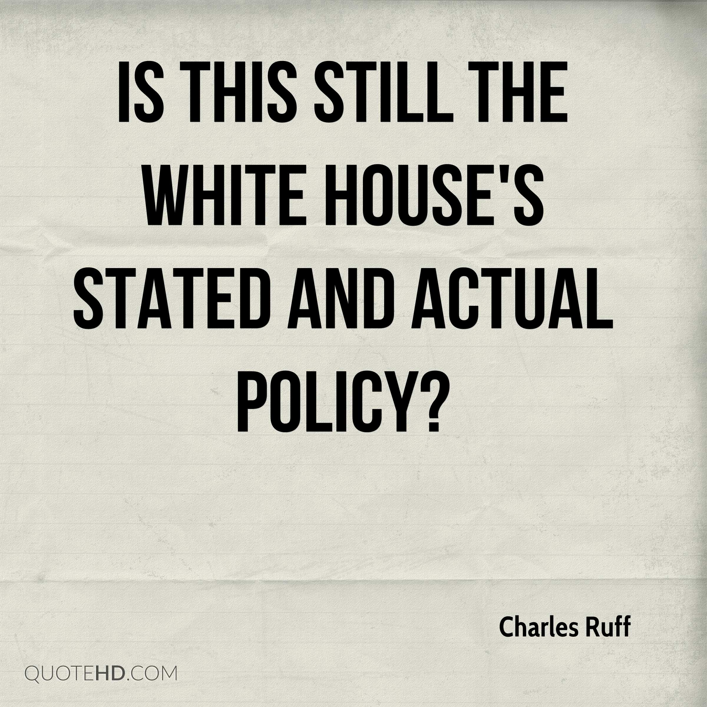Is this still the white houses stated and actual policy