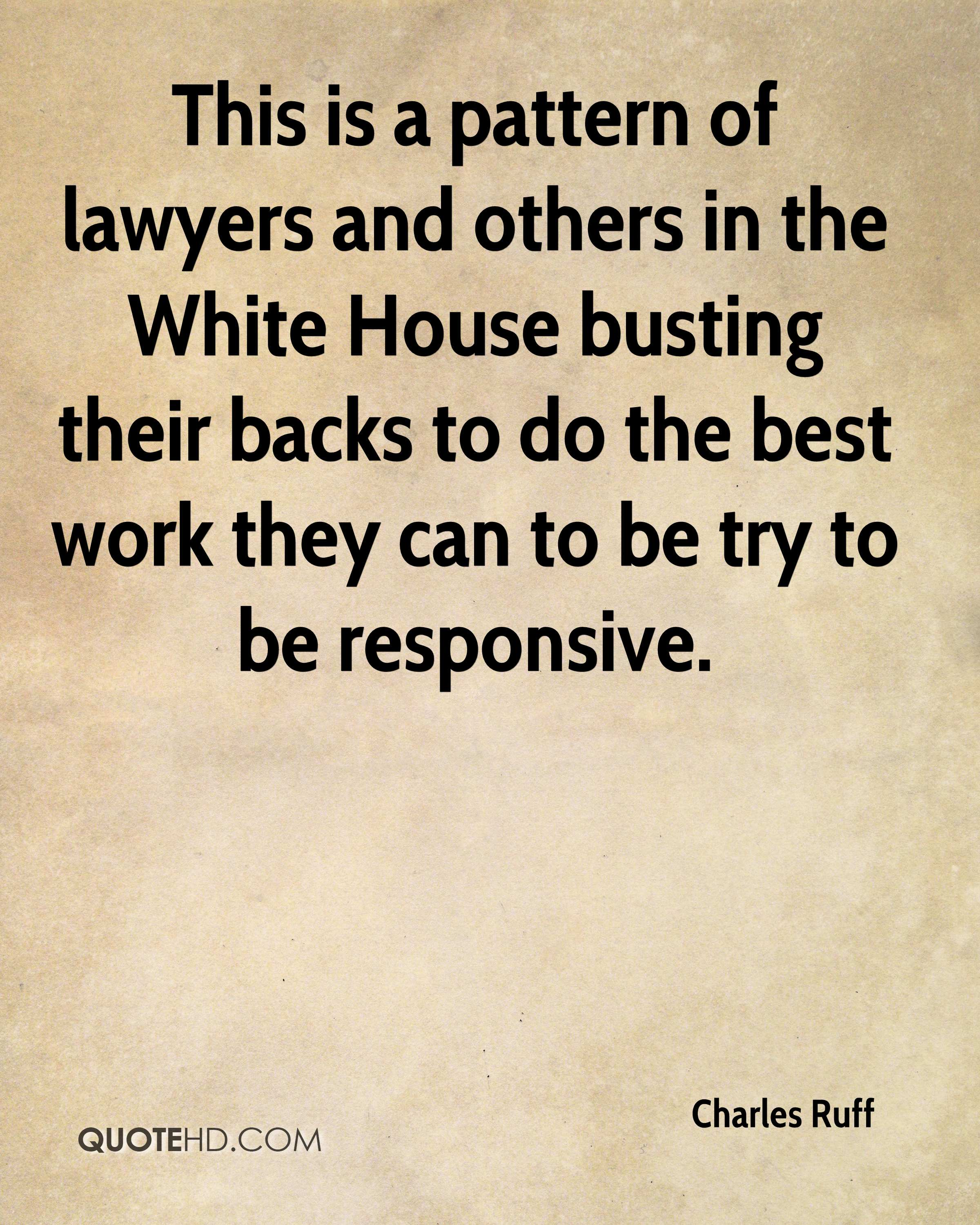 This is a pattern of lawyers and others in the White House busting their backs to do the best work they can to be try to be responsive.