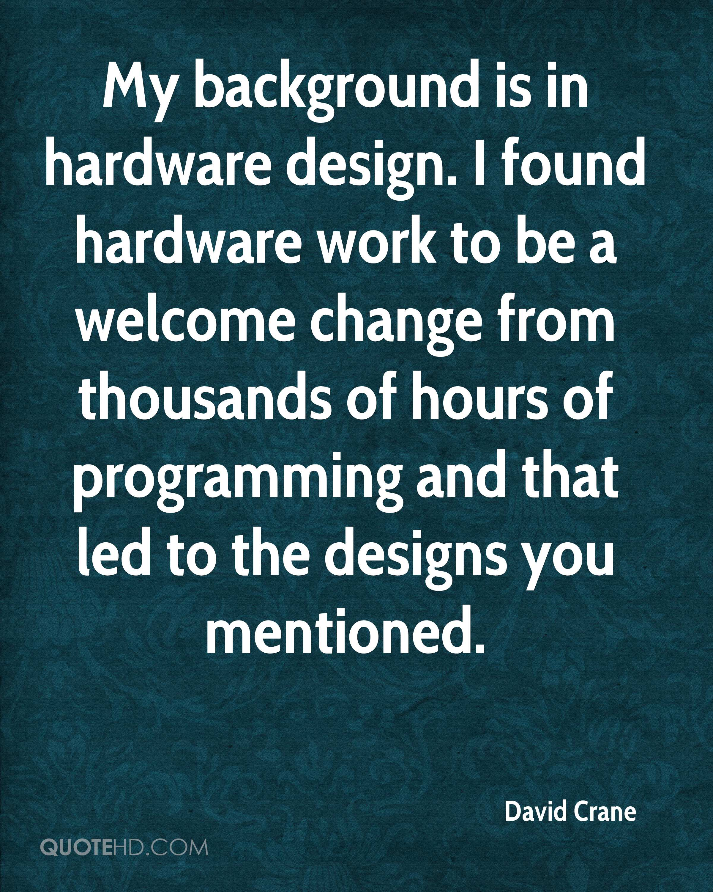 My background is in hardware design. I found hardware work to be a welcome change from thousands of hours of programming and that led to the designs you mentioned.