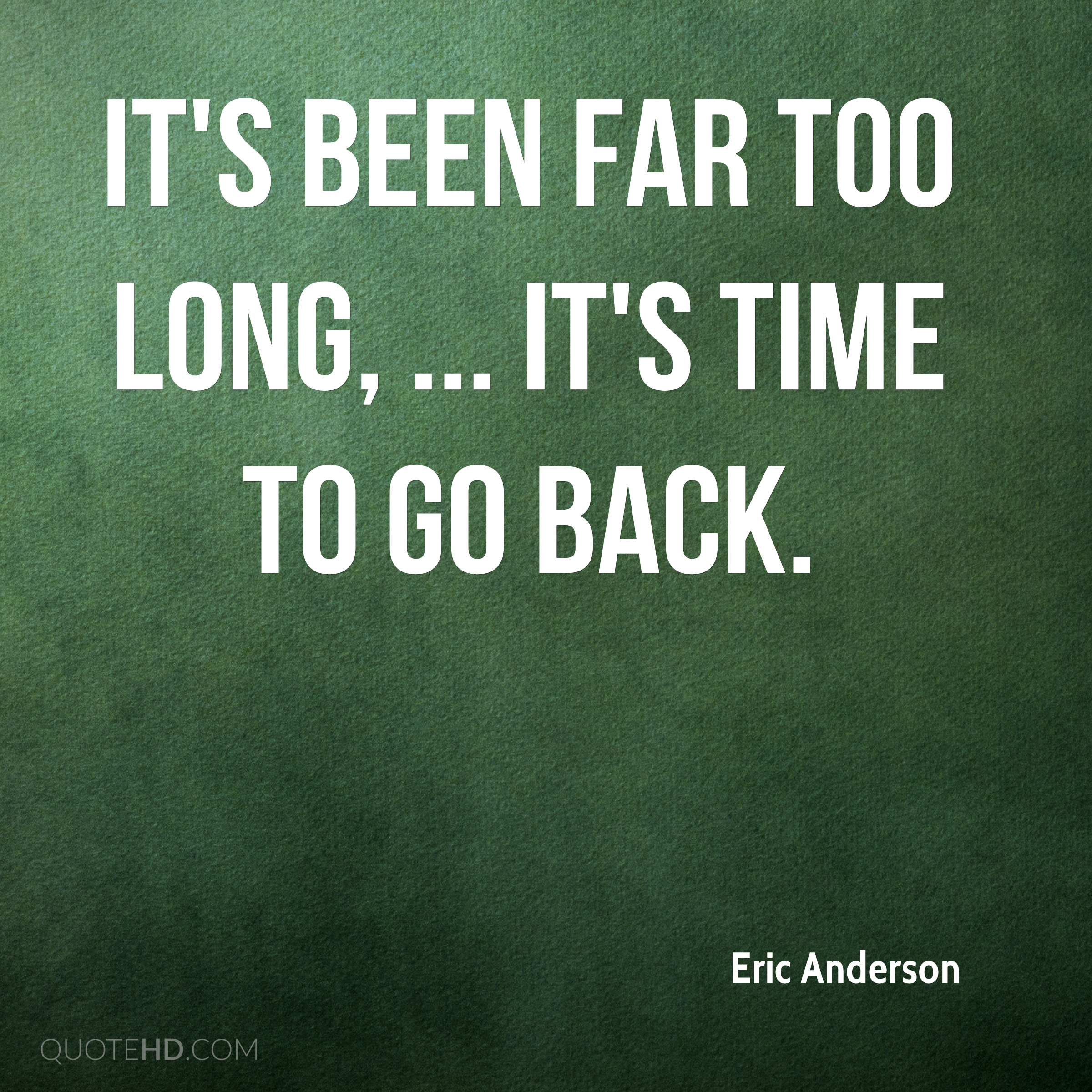 Its Been A Long Time Quotes: Eric Anderson Quotes