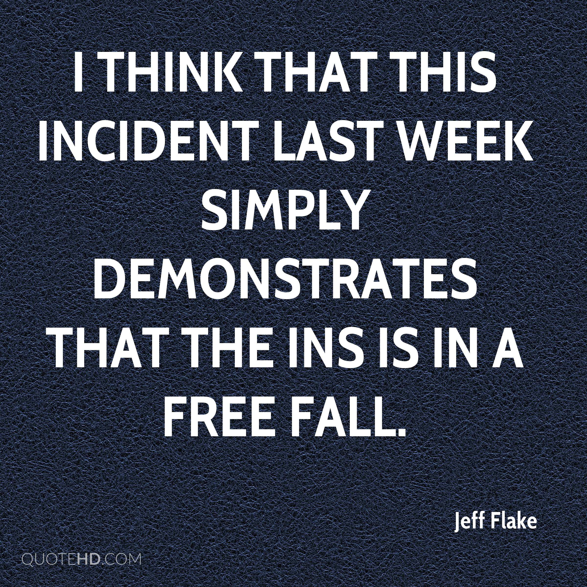 I think that this incident last week simply demonstrates that the INS is in a free fall.