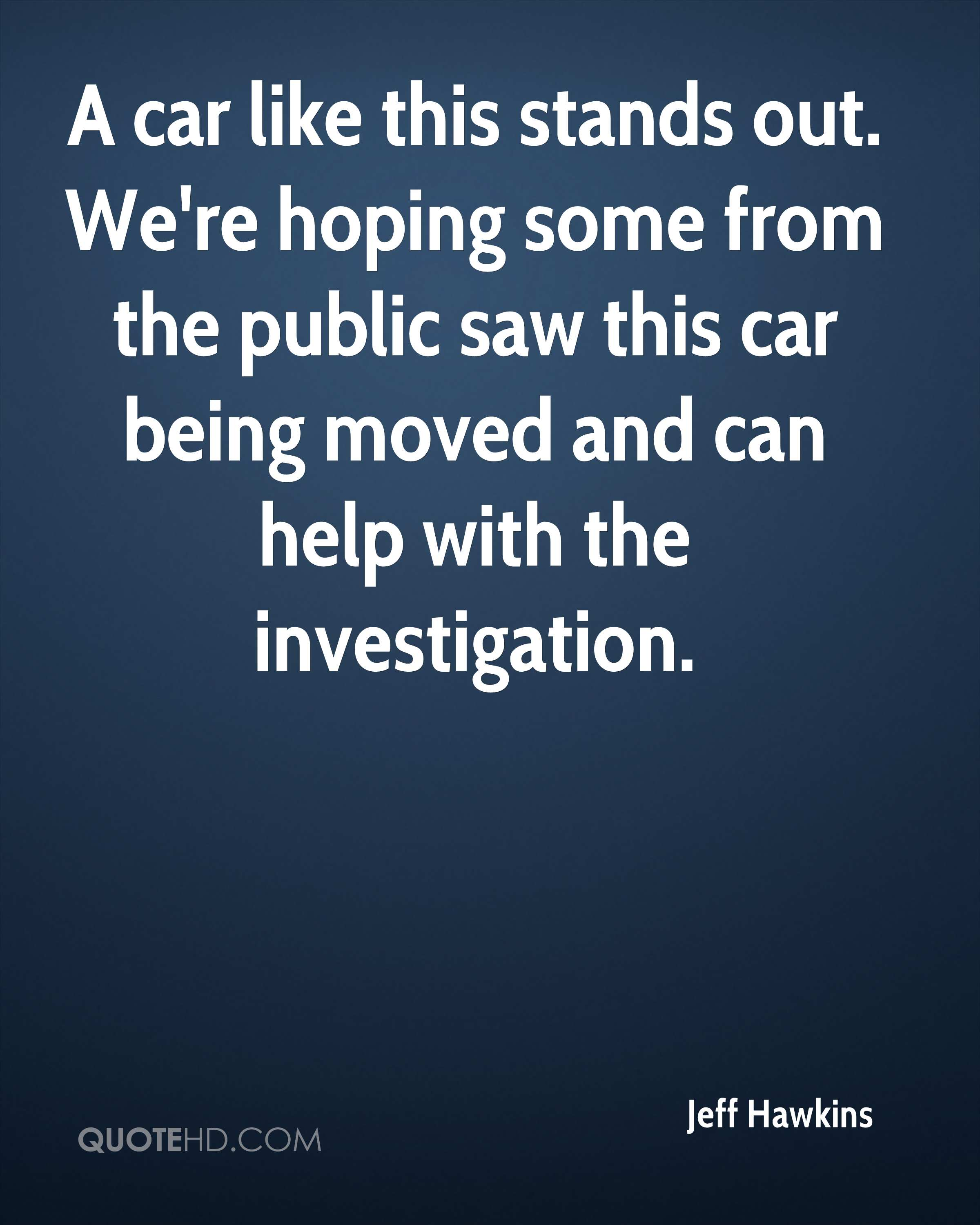 A car like this stands out. We're hoping some from the public saw this car being moved and can help with the investigation.