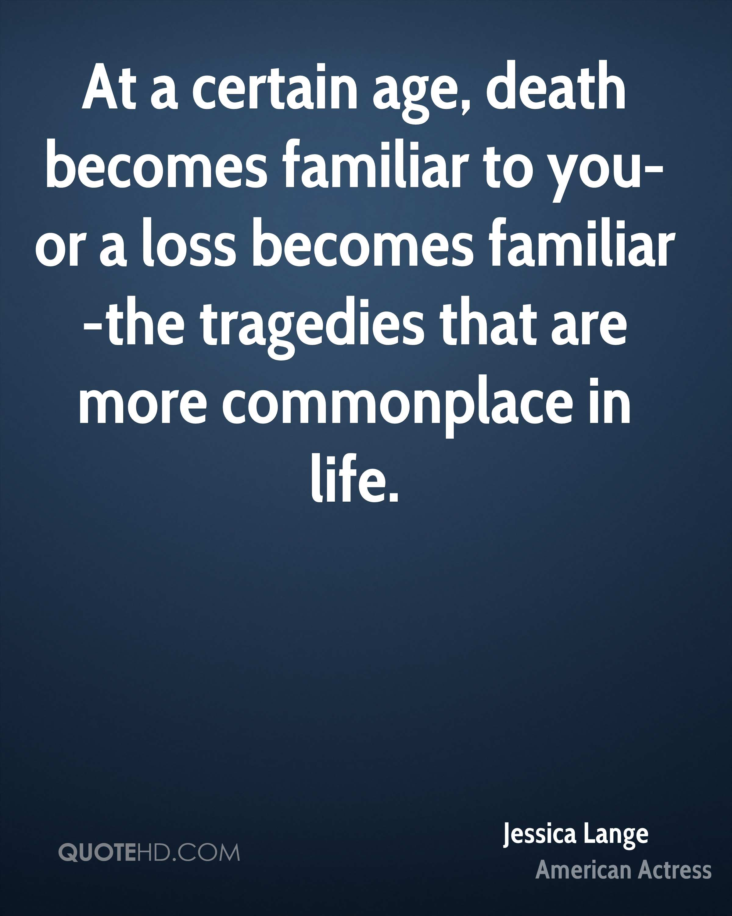 Loss Of Life Quotes Jessica Lange Death Quotes  Quotehd
