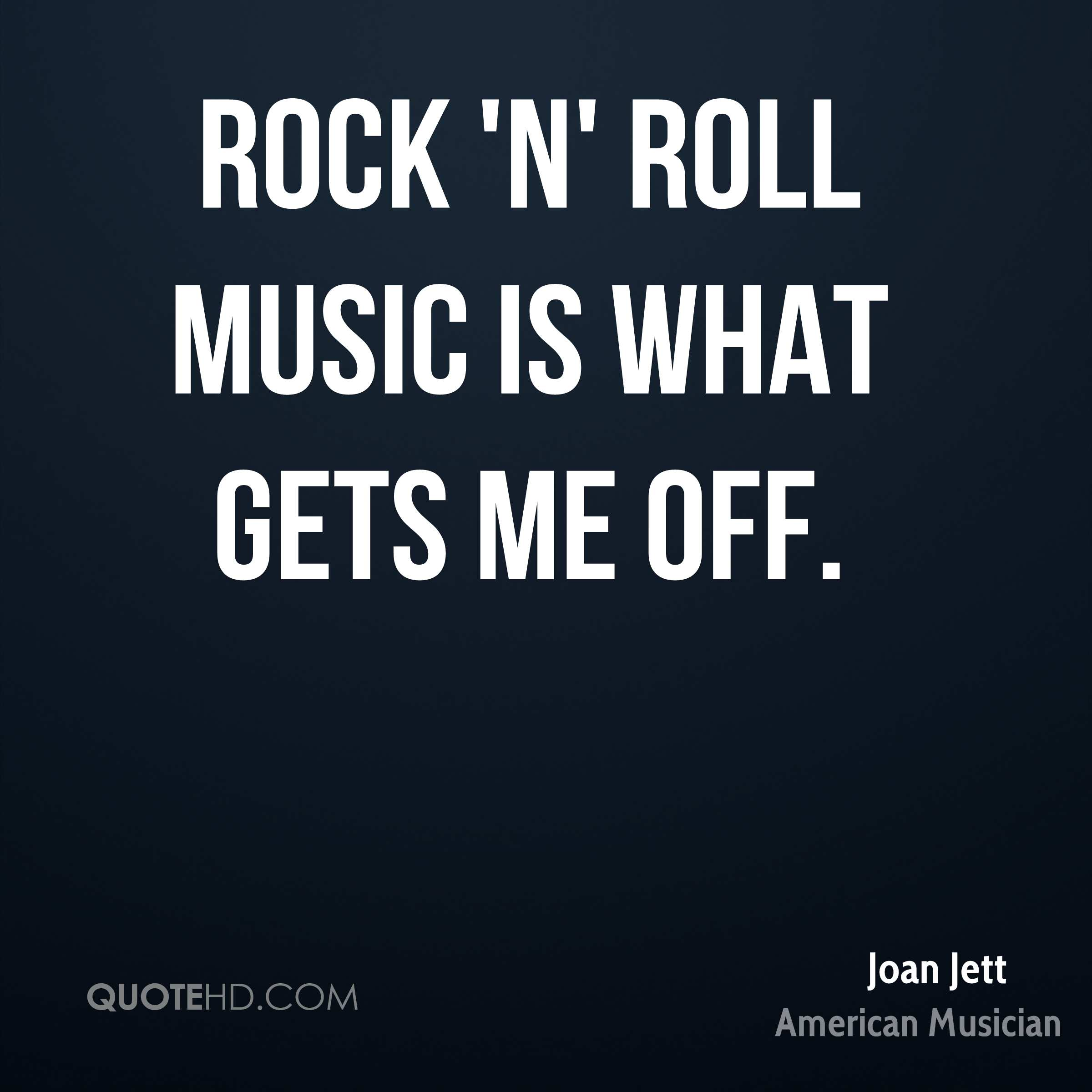 Rock And Roll Quotes: Joan Jett Music Quotes